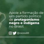 Raízes –  Lançamento do Partido Político Antirracista RAÍZES | São Paulo, Brasil